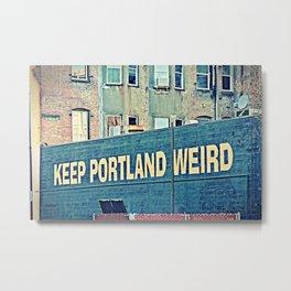 Keep Portland Wierd Metal Print