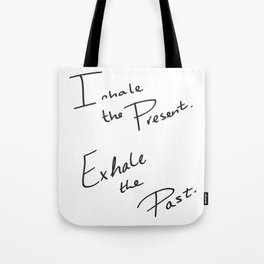 Inhale the Present. Exhale the Past. Tote Bag