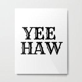 Yee Haw   Black & White Metal Print