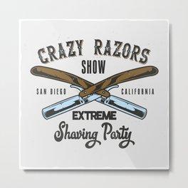 Crazy Razor Show Metal Print