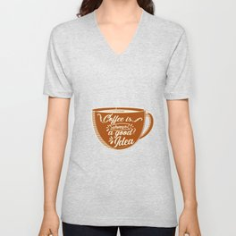 Coffee is always a good idea Inspirational Motivational Quote Unisex V-Neck
