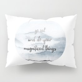 do your magnificent things Pillow Sham