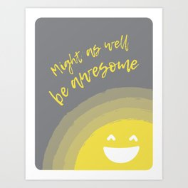 Might as well be awesome Art Print