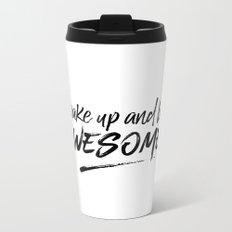 WAKE UP AND BE AWESOME Metal Travel Mug