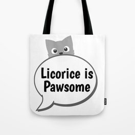 Licorice is Pawsome Tote Bag