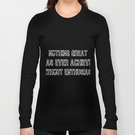Nothing Great Was Ever Achieved Without Enthusiasm White Long Sleeve T-shirt