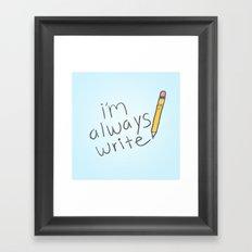 I'm Always Write! Framed Art Print