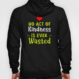 No Act Of Kindness Is Ever Wasted Hoody