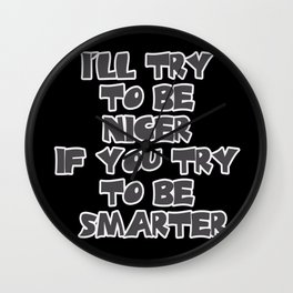 I'll Try to be Nicer If You Try to be Smarter Wall Clock