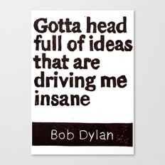 Gotta head full of ideas that are driving me insane Canvas Print
