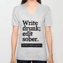 Write Drunk; Edit Sober.  Unisex V-Neck