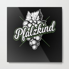 Pfalz-Kind Pfälzer Wein Metal Print
