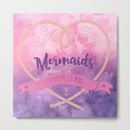 Mermaids Never Sleep Metal Print
