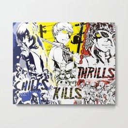 Chills, Kills, Thrills Metal Print