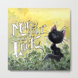 Make Your Own Luck Metal Print