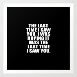 the last time i saw you funny quote Art Print