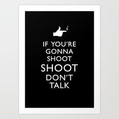 If you're gonna shoot shoot don't talk Art Print