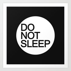 Do Not Sleep Art Print