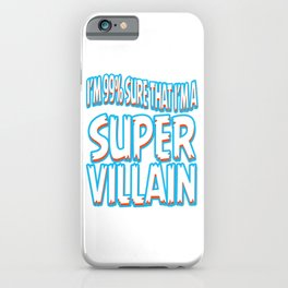 "A Bad Person Tee For Villains ""I'm 99% Sure That I'm A Super Villain"" T-shirt Design Anti hero iPhone Case"