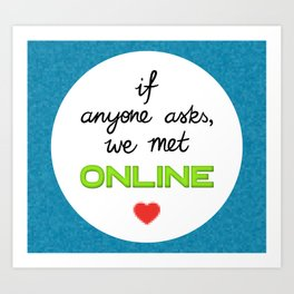 If Anyone Asks, We Met Online (Circle) Art Print