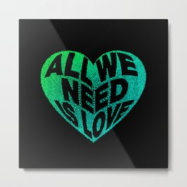 Need Love Metal Print