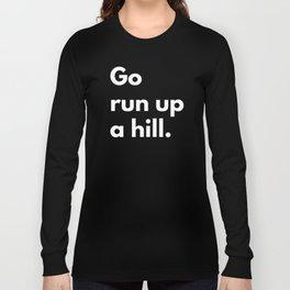 Go run up a hill Long Sleeve T-shirt