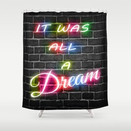 It Was All A Dream Shower Curtain