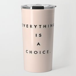 Everything is a choice Quote Travel Mug