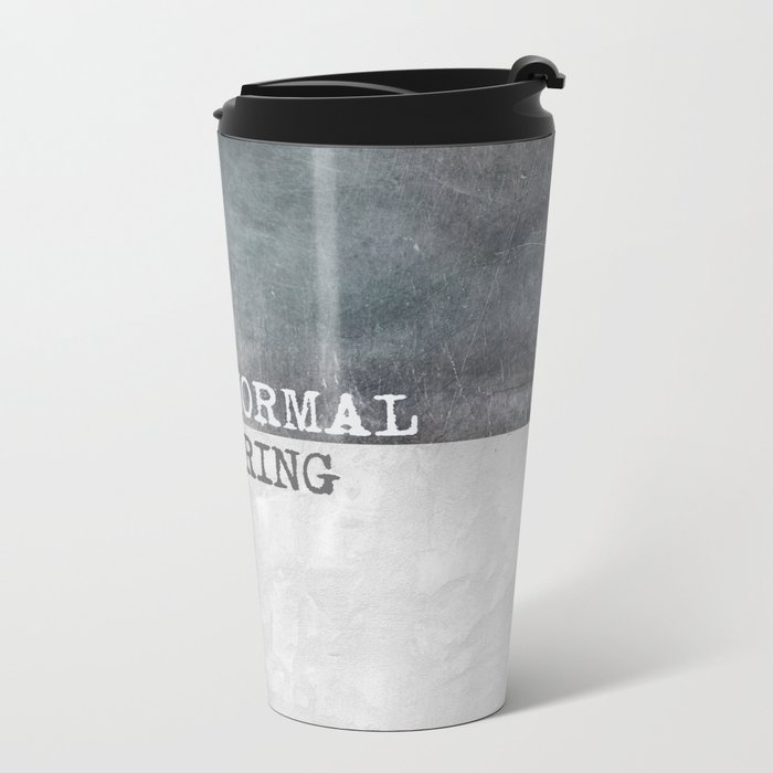 Being normal is boring Metal Travel Mug