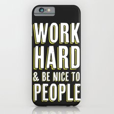 Work Hard & Be Nice To People iPhone 6s Slim Case