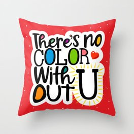 There's No Color Without U Throw Pillow
