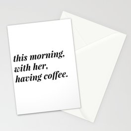 This morning, with her, having coffee. Stationery Cards