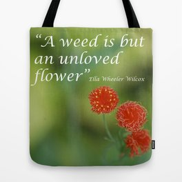 """""""A weed is but an unloved flower."""" Tote Bag"""