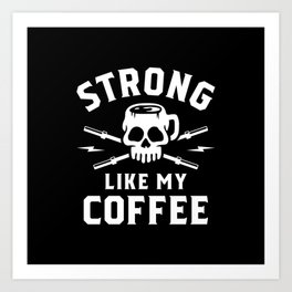 Strong Like My Coffee Art Print