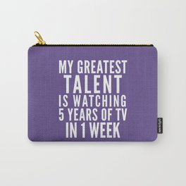 MY GREATEST TALENT IS WATCHING 5 YEARS OF TV IN 1 WEEK (Ultra Violet) Carry-All Pouch