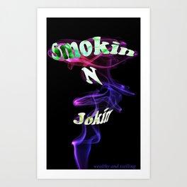 Smokin N Jokin Art Print