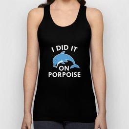 I Did It On Porpoise Unisex Tank Top