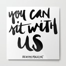 You Can Sit With Us - Bedlam Magazine Metal Print