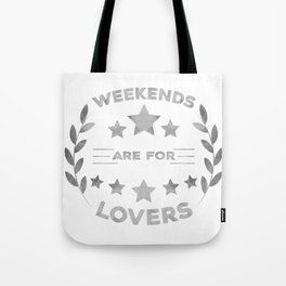 Weekends are for lovers Tote Bag