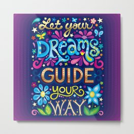 Let your dreams guide your way Metal Print