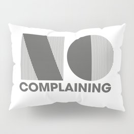 No Complaining Pillow Sham