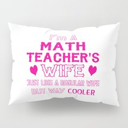 Math Teacher's Wife Pillow Sham
