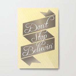 Don't Stop Believin' Metal Print