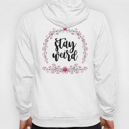 Stay Weird Hoody