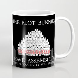 The Plot Bunnies Have Assembled Coffee Mug