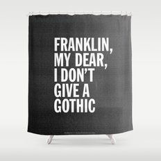 Franklin, my dear, I don't give a gothic Shower Curtain