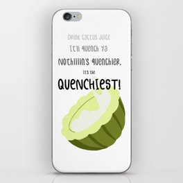 It's The Quenchiest! iPhone Skin