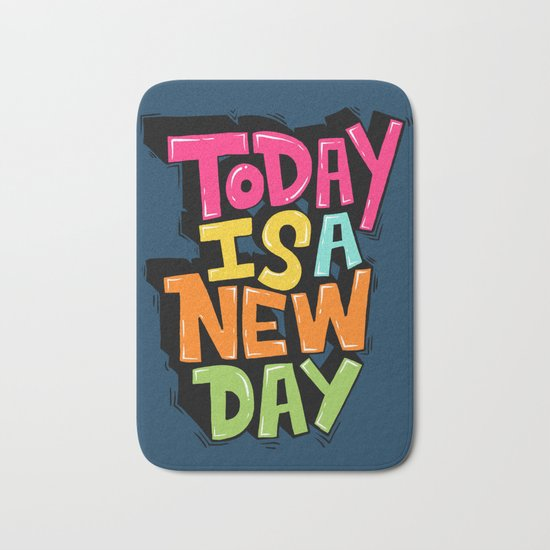 today is a new day Bath Mat