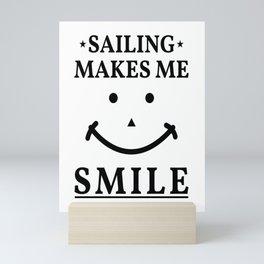sailing makes me smile sailing makes me happy Mini Art Print