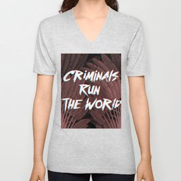 Criminals Run The World Unisex V-Neck
